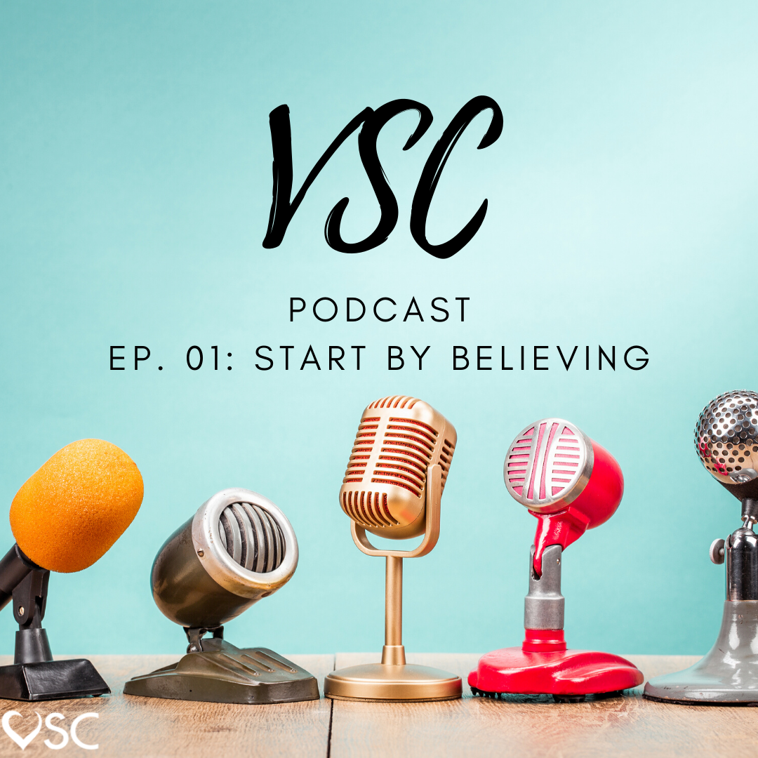 VSC Podcast Ep.1: Start by Believing