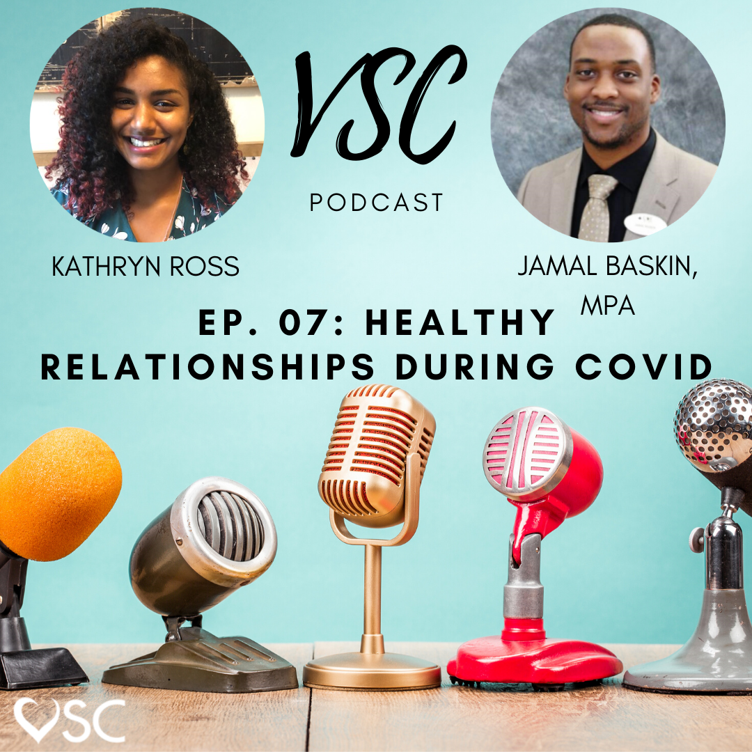VSC Podcast: Ep.07 Healthy Relationships During COVID